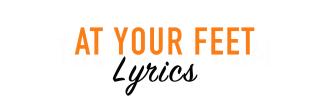 AT YOUR FEET LYRICS
