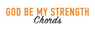 God be my Strength Chords