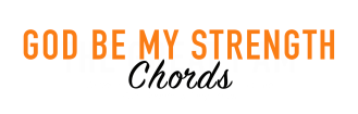 God be my Strength Chords