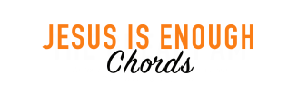 JESUS IS ENOGUH CHORDS