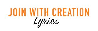 JOIN WITH CREATION LYRICS