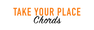 TAKE YOUR PLACE CHORDS