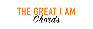 THE GREAT I AM CHORDS
