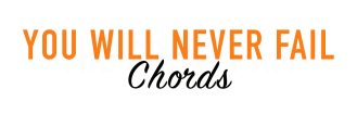 YOU WILL NEVER FAIL CHORDS