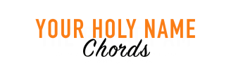YOUR HOLY NAME CHORDS
